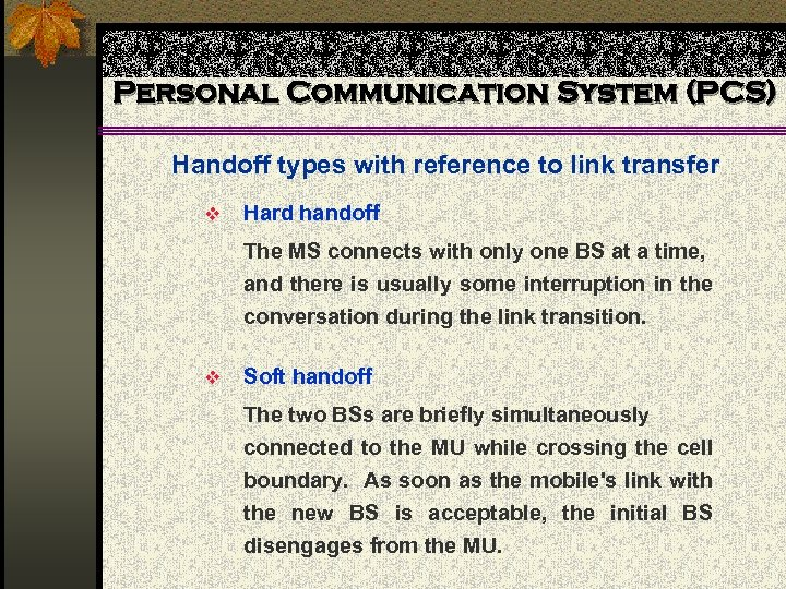 Personal Communication System (PCS) Handoff types with reference to link transfer v Hard handoff