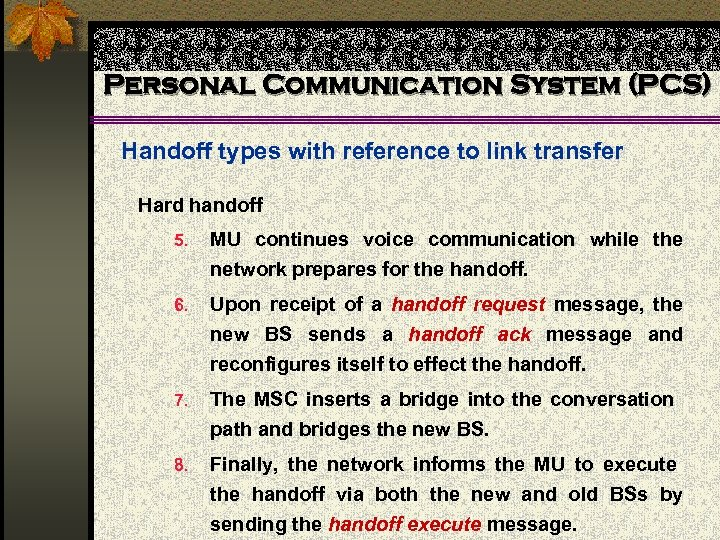 Personal Communication System (PCS) Handoff types with reference to link transfer Hard handoff 5.
