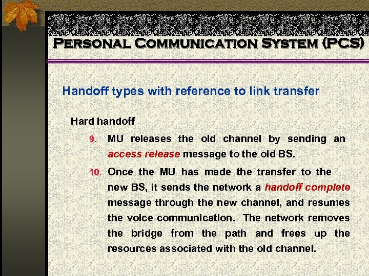 Personal Communication System (PCS) Handoff types with reference to link transfer Hard handoff 9.