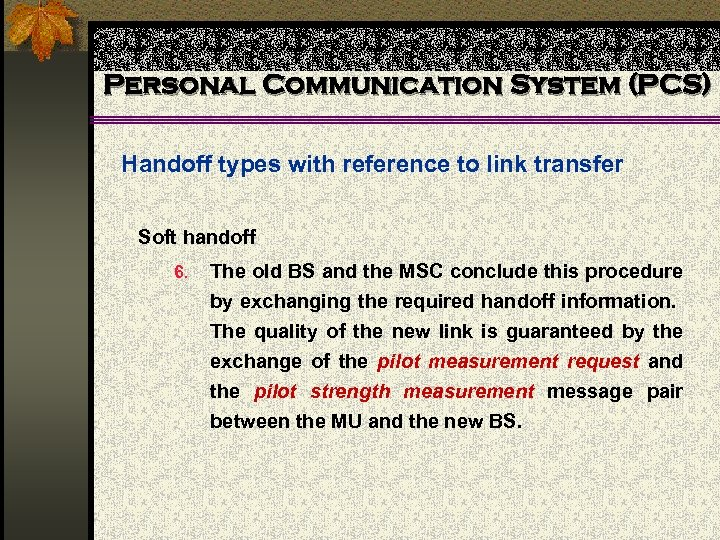 Personal Communication System (PCS) Handoff types with reference to link transfer Soft handoff 6.