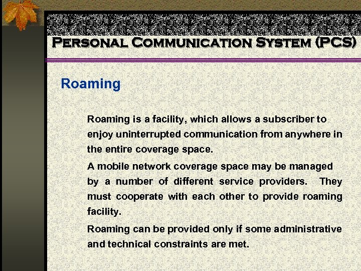 Personal Communication System (PCS) Roaming is a facility, which allows a subscriber to enjoy