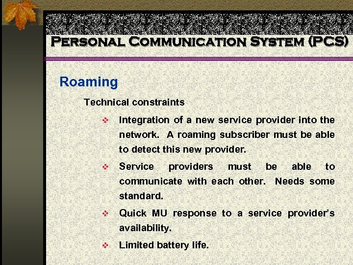 Personal Communication System (PCS) Roaming Technical constraints v Integration of a new service provider