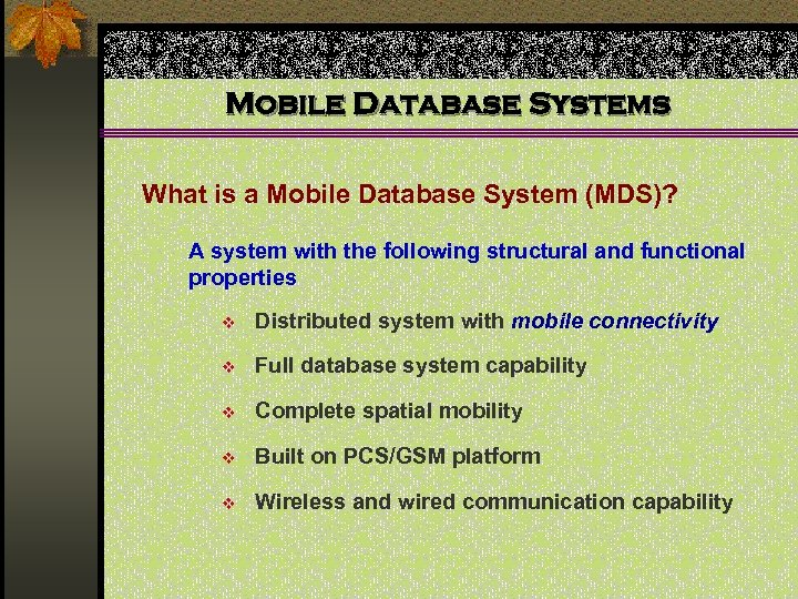 Mobile Database Systems What is a Mobile Database System (MDS)? A system with the