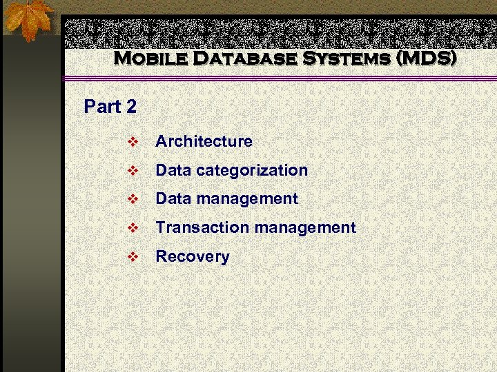 Mobile Database Systems (MDS) Part 2 v Architecture v Data categorization v Data management