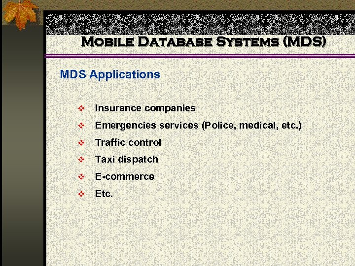 Mobile Database Systems (MDS) MDS Applications v Insurance companies v Emergencies services (Police, medical,