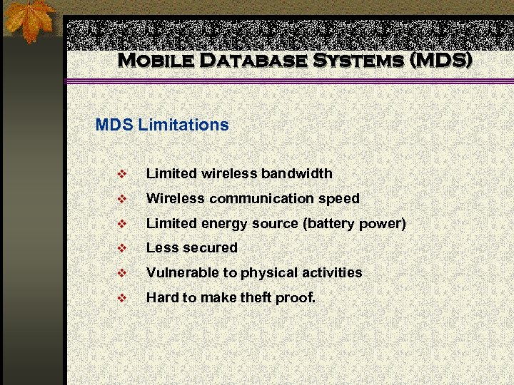 Mobile Database Systems (MDS) MDS Limitations v Limited wireless bandwidth v Wireless communication speed