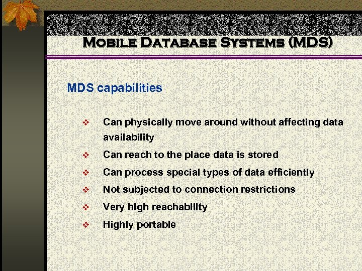 Mobile Database Systems (MDS) MDS capabilities v Can physically move around without affecting data