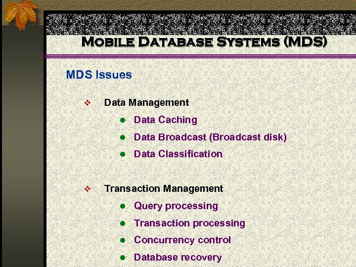 Mobile Database Systems (MDS) MDS Issues v Data Management l Data Caching l Data