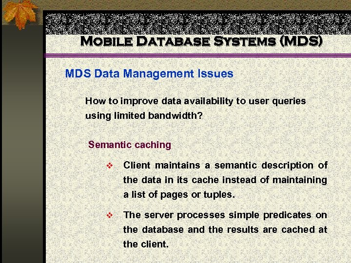 Mobile Database Systems (MDS) MDS Data Management Issues How to improve data availability to