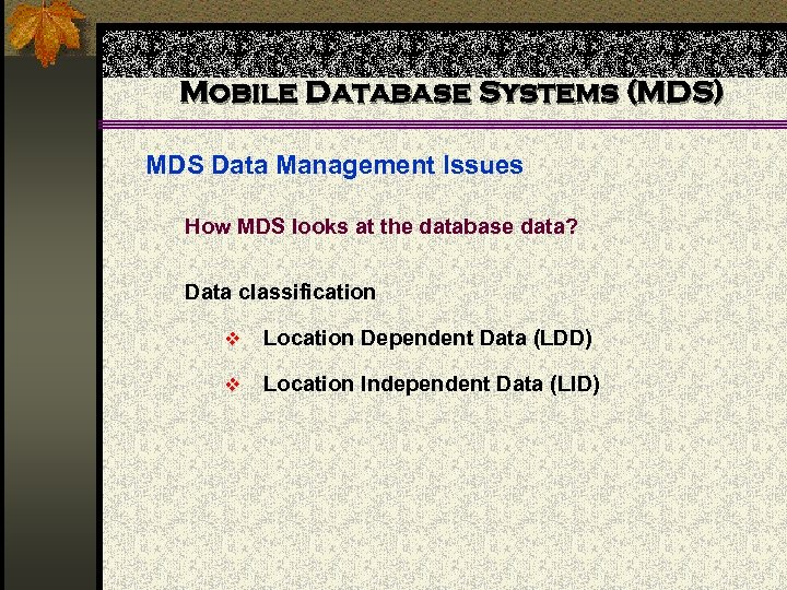 Mobile Database Systems (MDS) MDS Data Management Issues How MDS looks at the database