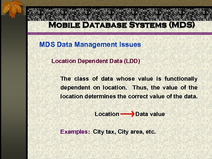 Mobile Database Systems (MDS) MDS Data Management Issues Location Dependent Data (LDD) The class