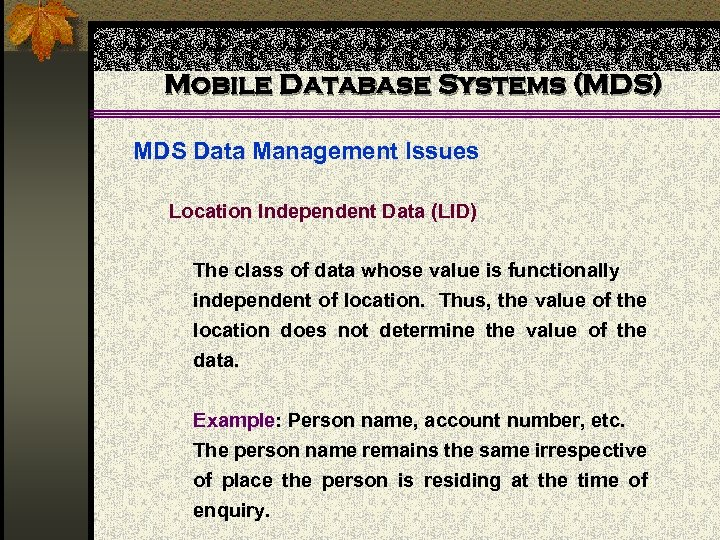 Mobile Database Systems (MDS) MDS Data Management Issues Location Independent Data (LID) The class