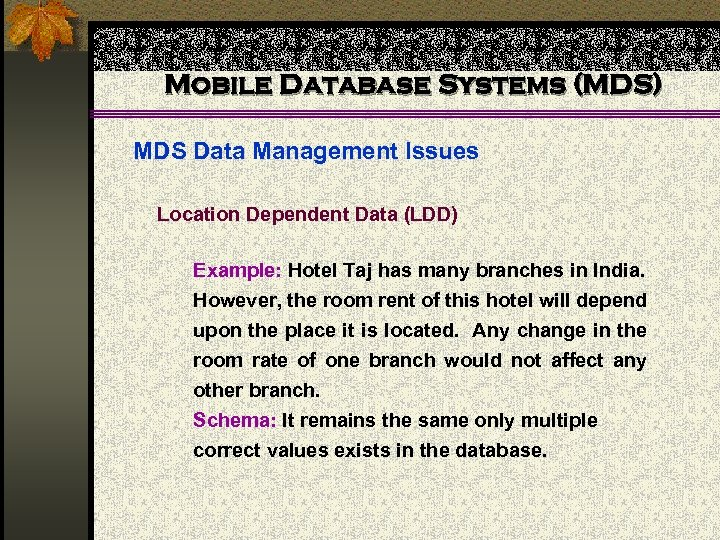 Mobile Database Systems (MDS) MDS Data Management Issues Location Dependent Data (LDD) Example: Hotel