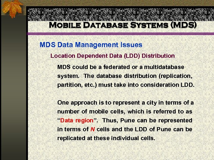 Mobile Database Systems (MDS) MDS Data Management Issues Location Dependent Data (LDD) Distribution MDS