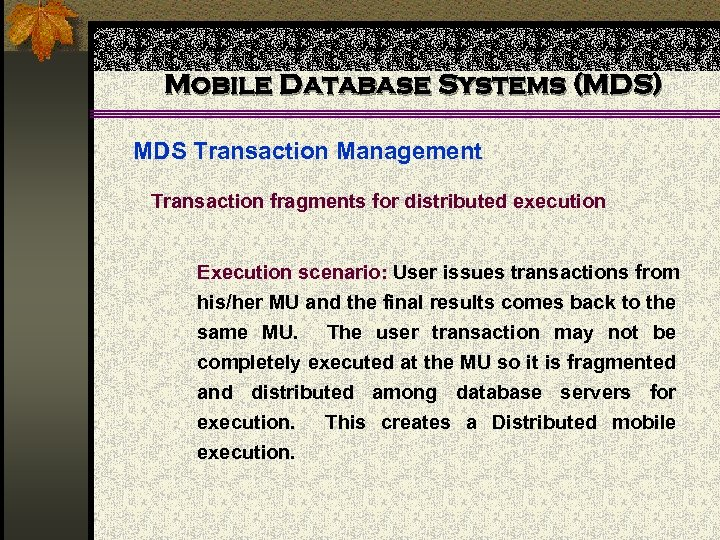 Mobile Database Systems (MDS) MDS Transaction Management Transaction fragments for distributed execution Execution scenario: