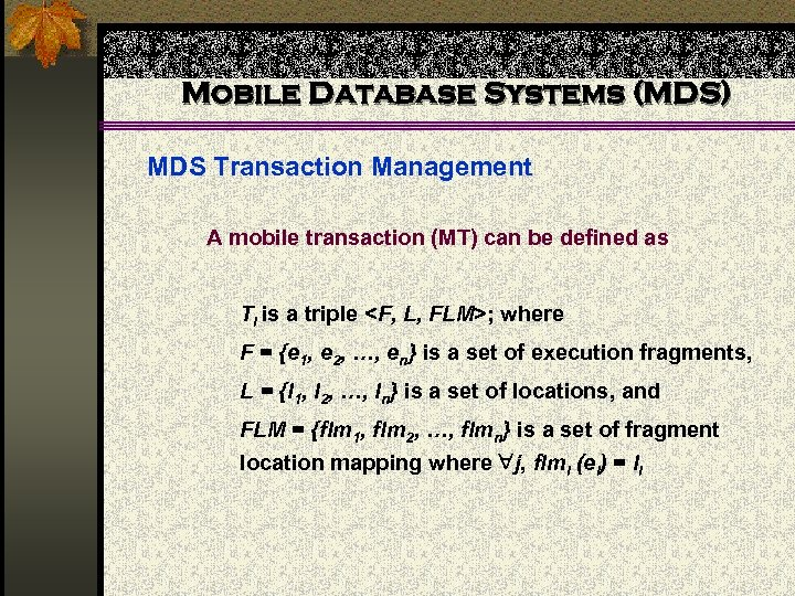 Mobile Database Systems (MDS) MDS Transaction Management A mobile transaction (MT) can be defined