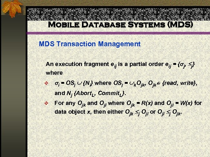 Mobile Database Systems (MDS) MDS Transaction Management An execution fragment eij is a partial