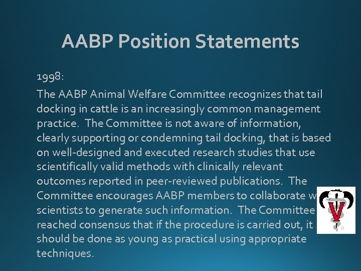 AABP Position Statements 1998: The AABP Animal Welfare Committee recognizes that tail docking in
