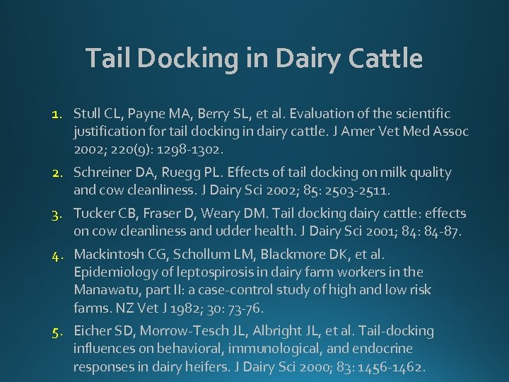 Tail Docking in Dairy Cattle 1. Stull CL, Payne MA, Berry SL, et al.