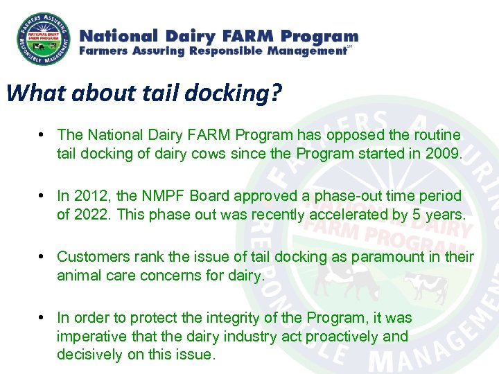 What about tail docking? • The National Dairy FARM Program has opposed the routine
