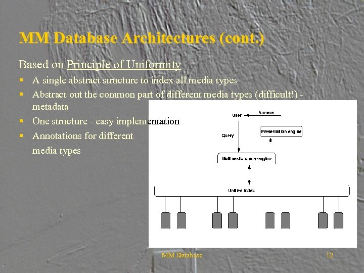 MM Database Architectures (cont. ) Based on Principle of Uniformity § A single abstract