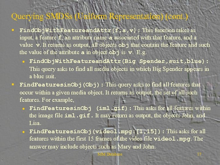 Querying SMDSs (Uniform Representation) (cont. ) § Find. Obj. With. Featureand. Attr(f, a, v):
