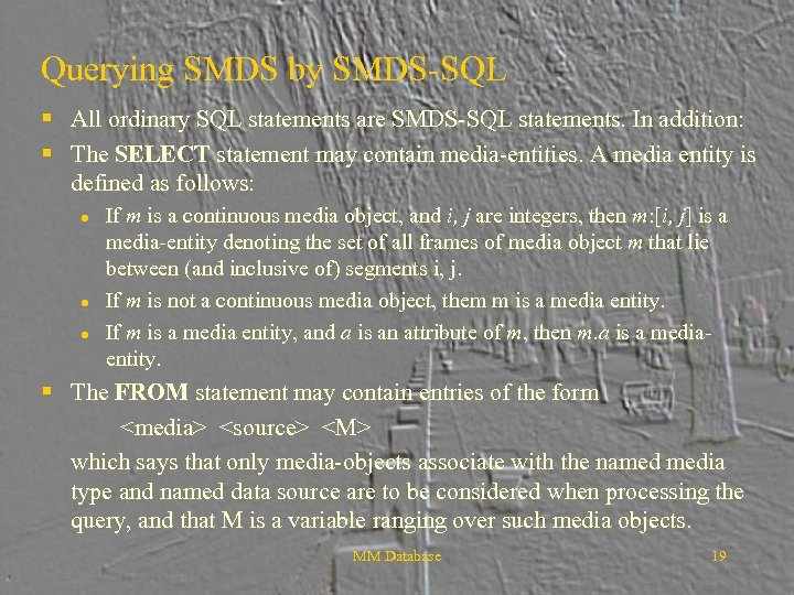 Querying SMDS by SMDS-SQL § All ordinary SQL statements are SMDS-SQL statements. In addition: