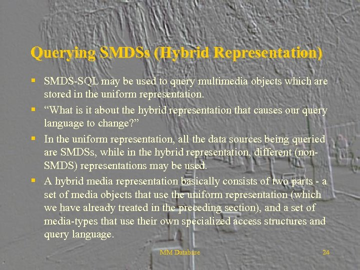 Querying SMDSs (Hybrid Representation) § SMDS-SQL may be used to query multimedia objects which