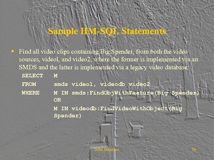 Sample HM-SQL Statements § Find all video clips containing Big Spender, from both the