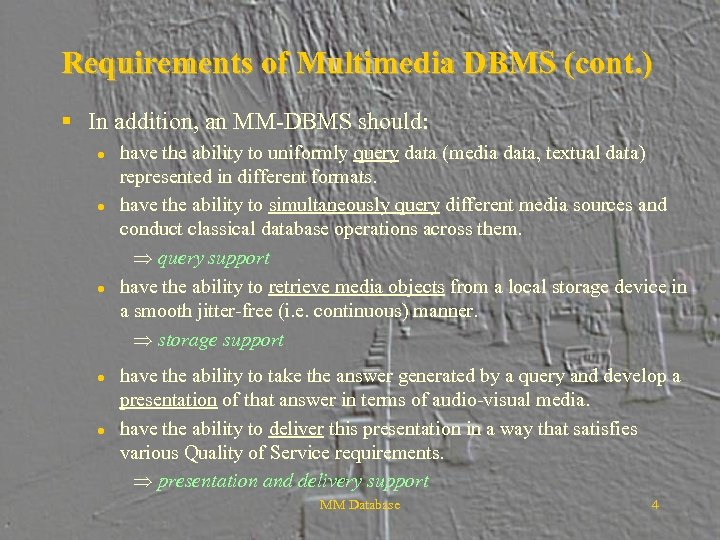 Requirements of Multimedia DBMS (cont. ) § In addition, an MM-DBMS should: l l
