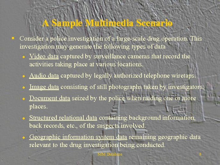 A Sample Multimedia Scenario § Consider a police investigation of a large-scale drug operation.