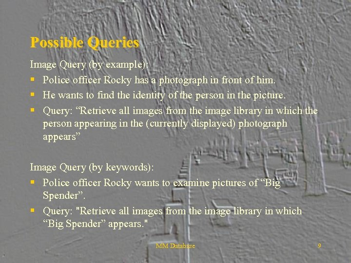 Possible Queries Image Query (by example): § Police officer Rocky has a photograph in