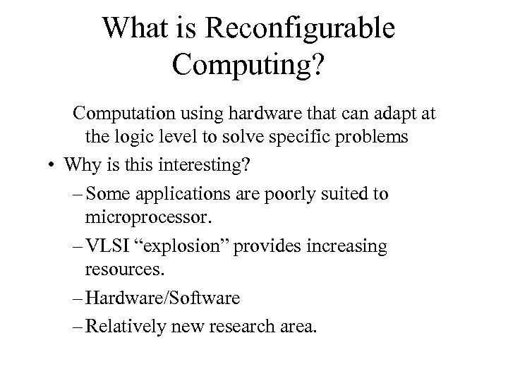 What is Reconfigurable Computing? Computation using hardware that can adapt at the logic level