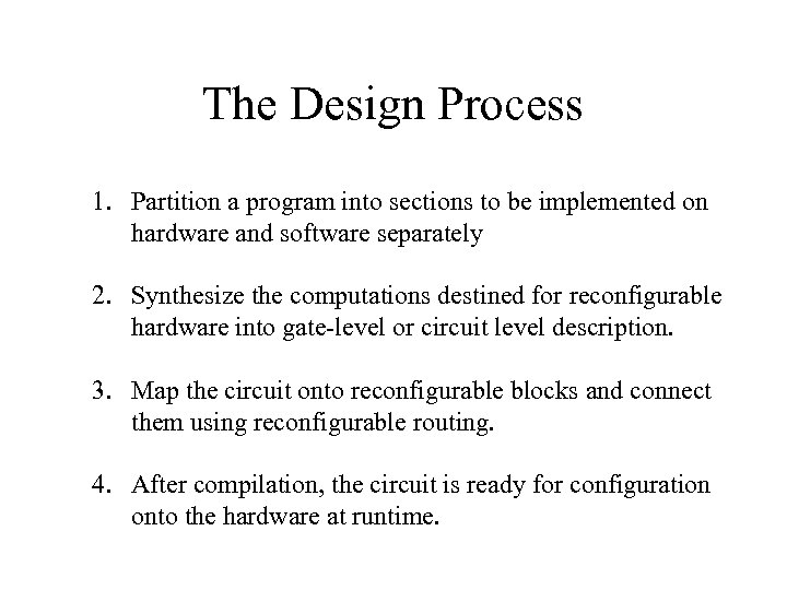 The Design Process 1. Partition a program into sections to be implemented on hardware