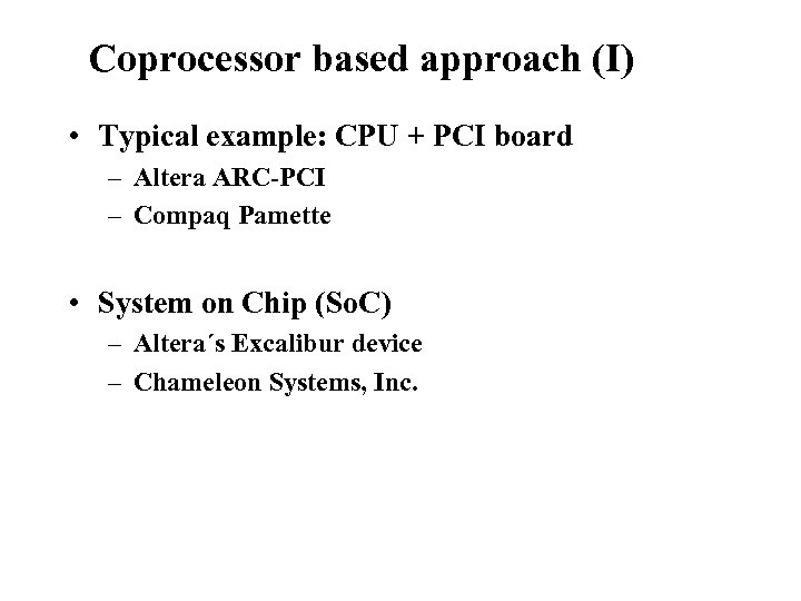 Reconfigurable Instruction Set Processors Coprocessor based approach (I) • Typical example: CPU + PCI
