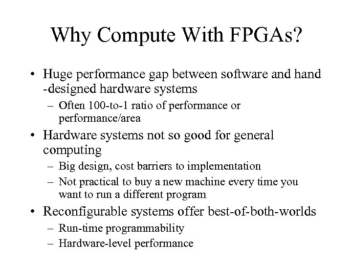 Why Compute With FPGAs? • Huge performance gap between software and hand -designed hardware