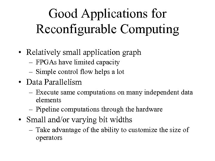 Good Applications for Reconfigurable Computing • Relatively small application graph – FPGAs have limited
