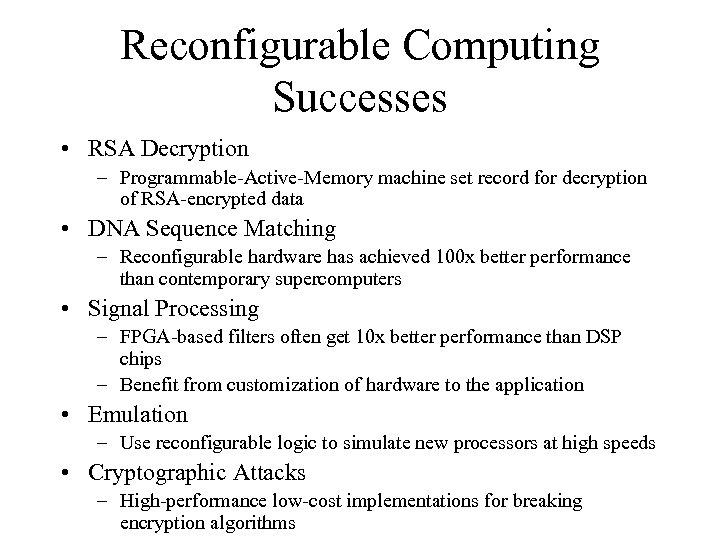 Reconfigurable Computing Successes • RSA Decryption – Programmable-Active-Memory machine set record for decryption of