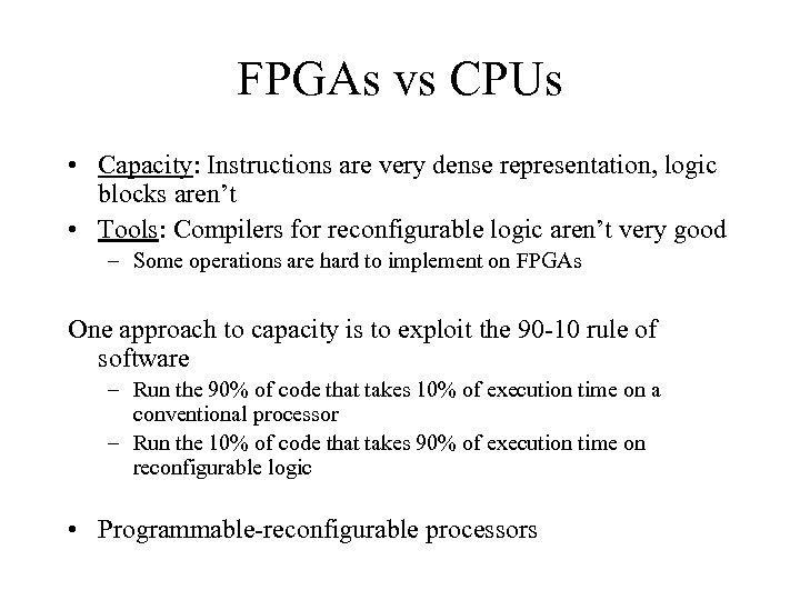 FPGAs vs CPUs • Capacity: Instructions are very dense representation, logic blocks aren't •