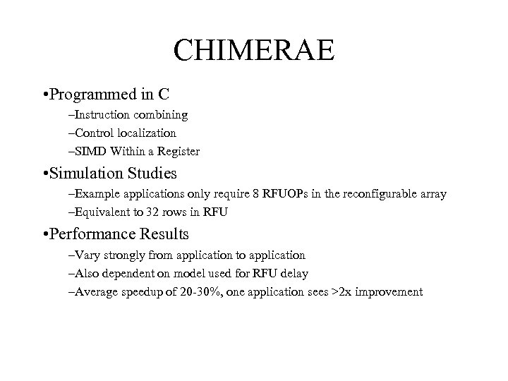 CHIMERAE • Programmed in C –Instruction combining –Control localization –SIMD Within a Register •