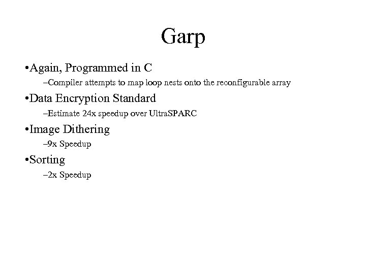 Garp • Again, Programmed in C –Compiler attempts to map loop nests onto the