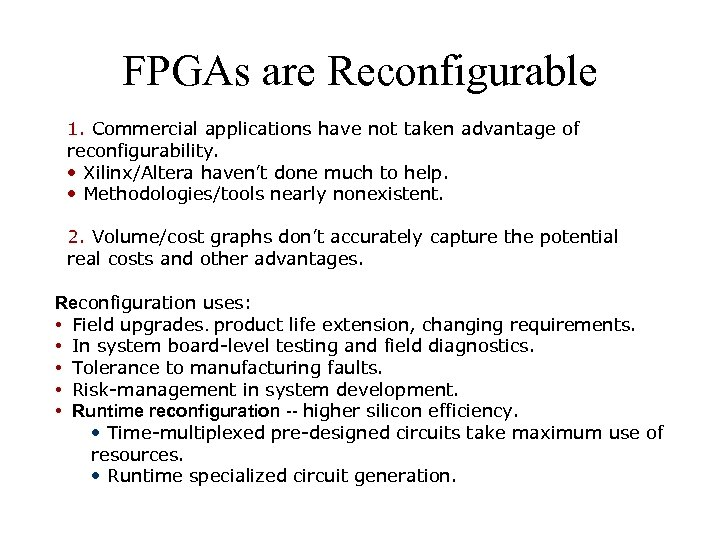 FPGAs are Reconfigurable 1. Commercial applications have not taken advantage of reconfigurability. • Xilinx/Altera