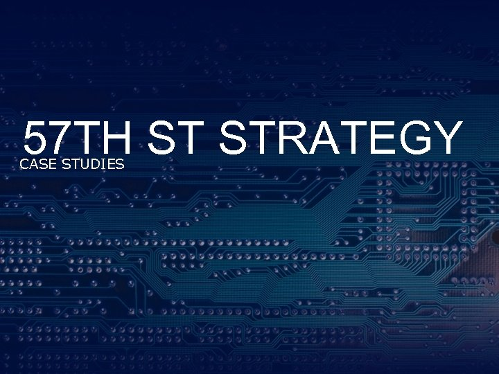 57 TH ST STRATEGY CASE STUDIES