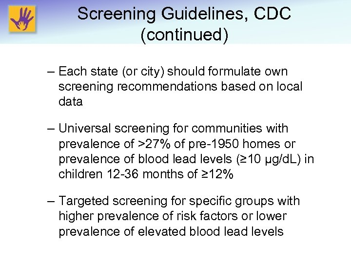 Screening Guidelines, CDC (continued) – Each state (or city) should formulate own screening recommendations