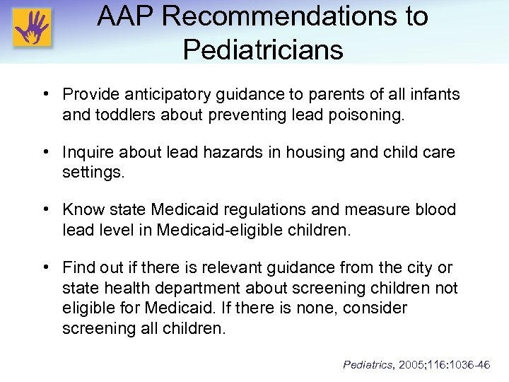 AAP Recommendations to Pediatricians • Provide anticipatory guidance to parents of all infants and