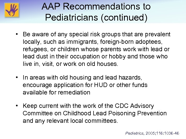 AAP Recommendations to Pediatricians (continued) • Be aware of any special risk groups that