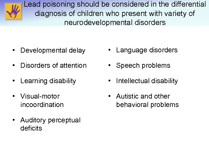 Lead poisoning should be considered in the differential diagnosis of children who present with