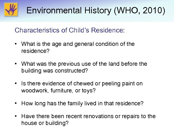 Environmental History (WHO, 2010) Characteristics of Child's Residence: • What is the age and