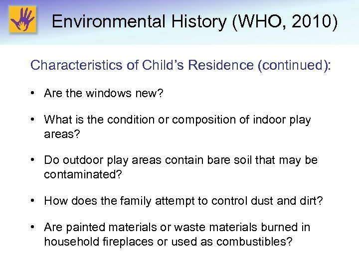 Environmental History (WHO, 2010) Characteristics of Child's Residence (continued): • Are the windows new?