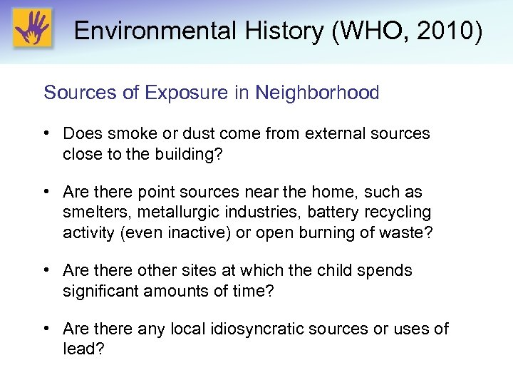 Environmental History (WHO, 2010) Sources of Exposure in Neighborhood • Does smoke or dust